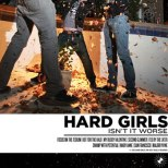 Hard Girls - Isn't It Worse